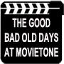 The Good Bad Old Days Movietone
